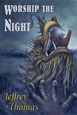 WORSHIP THE NIGHT BY JEFFREY THOMAS REVIEW