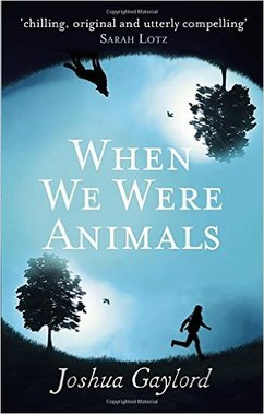 WHEN WE WERE ANIMALS BY ​JOSHUA GAYLORD