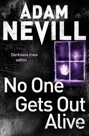 NO ONE GETS OUT ALIVE BY ADAM NEVILL Picture