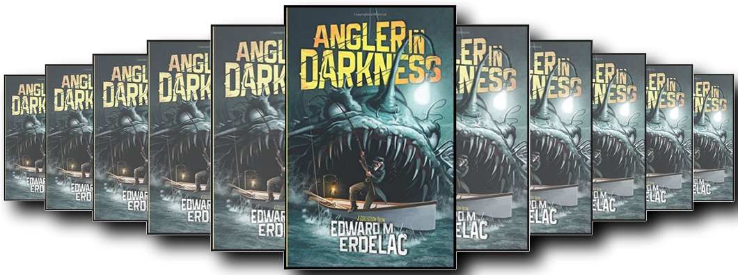 ANGLER IN DARKNESS BY EDWARD M. ERDELAC