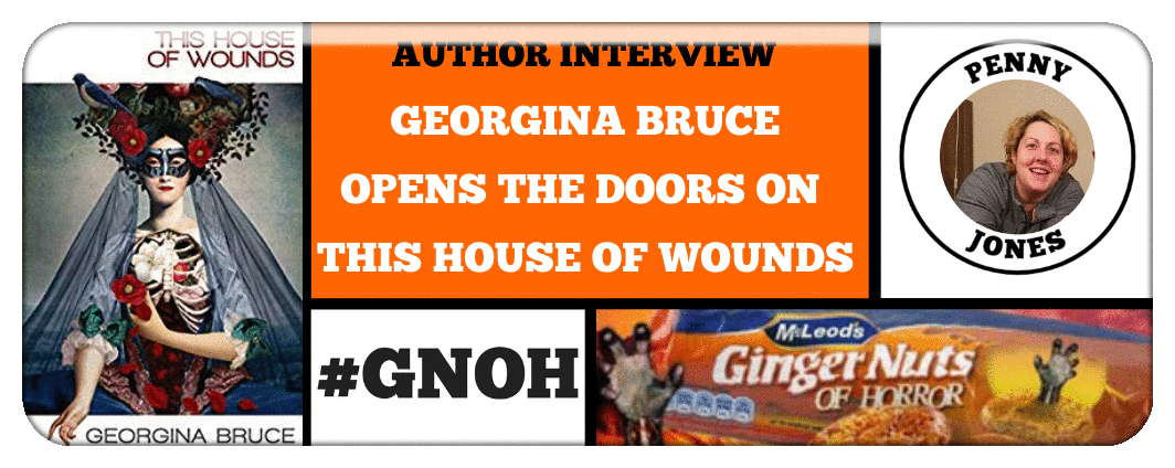 AUTHOR INTERVIEW- GEORGINA BRUCE OPENS THE DOORS ON THIS HOUSE OF WOUNDS