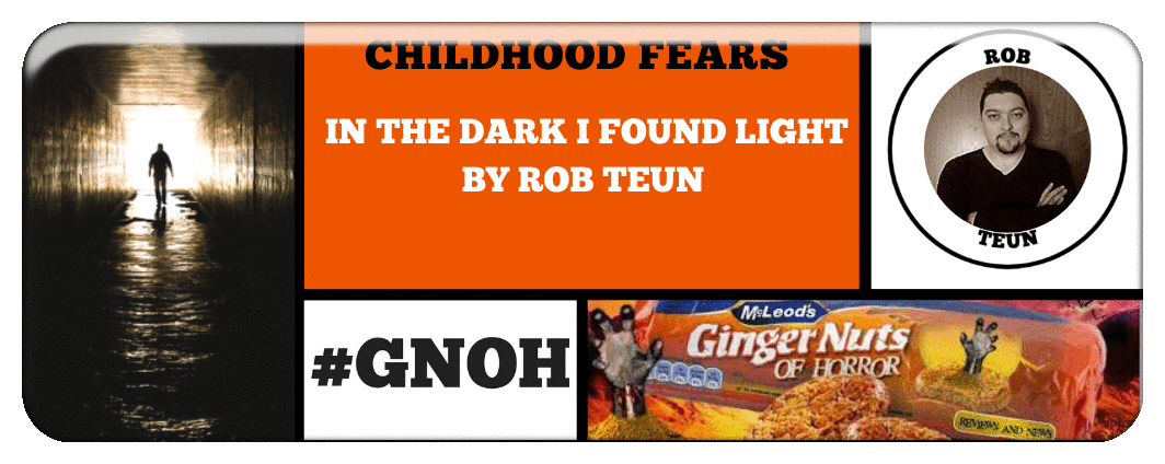 CHILDHOOD FEARS-  IN THE DARK I FOUND LIGHT BY ROB TEUN