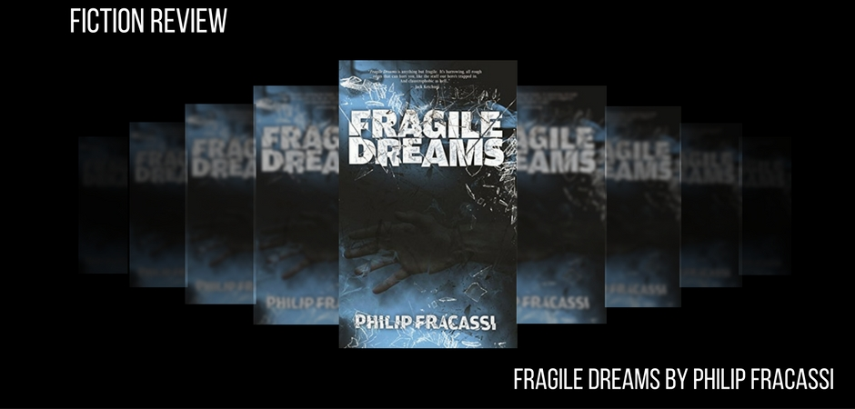 FICTION REVIEW FRAGILE DREAMS BY PHILIP FRACASSI