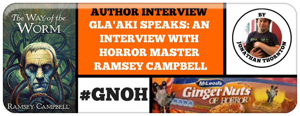 GLA'AKI SPEAKS- AN INTERVIEW WITH HORROR MASTER RAMSEY CAMPBELL