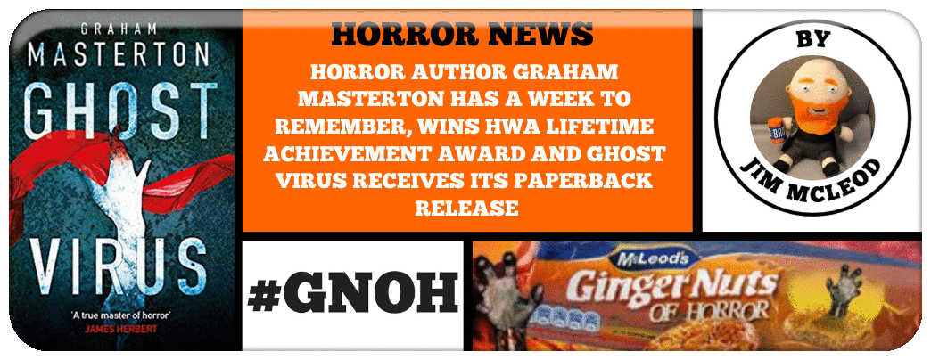 HORROR AUTHOR GRAHAM MASTERTON HAS A WEEK TO REMEMBER, WINS HWA LIFETIME ACHIEVEMENT AWARD AND GHOST VIRUS RECEIVES ITS PAPERBACK RELEASE