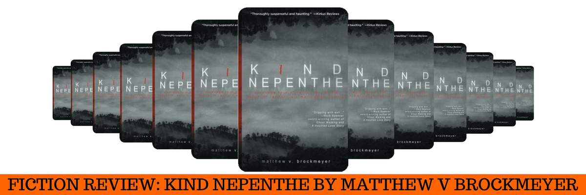 HORROR FICTION REVIEW: KIND NEPENTHE BY MATTHEW V BROCKMEYER