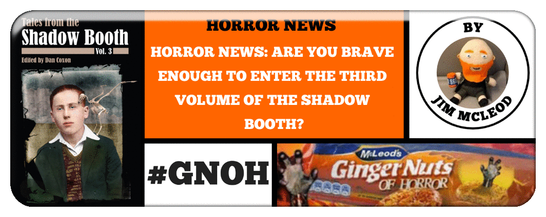 HORROR NEWS- ARE YOU BRAVE ENOUGH TO ENTER THE THIRD VOLUME OF THE SHADOW BOOTH?