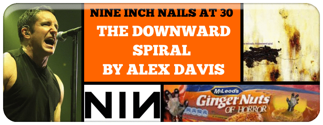 NINE INCH NAILS AT 30- THE DOWNWARD SPIRAL  BY ALEX DAVIS