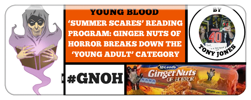 'SUMMER SCARES' READING PROGRAM- GINGER NUTS OF HORROR BREAKS DOWN THE 'YOUNG ADULT' CATEGORY