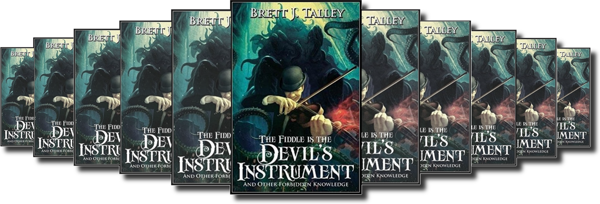 THE FIDDLE IS THE DEVILS INSTRUMENT AND OTHER FORBIDDEN KNOWLEDGE BY BRETT J. TALLEY
