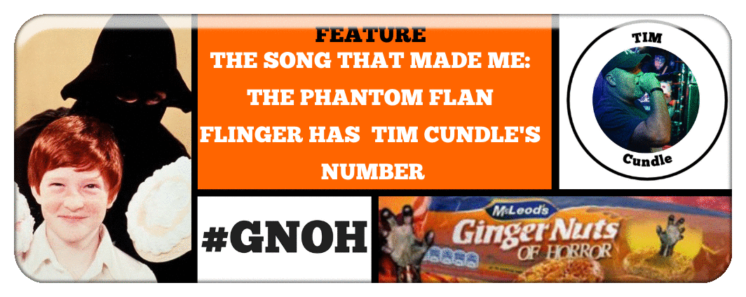THE SONG THAT MADE ME- THE PHANTOM FLAN FLINGER HAS  TIM CUNDLE'S NUMBER